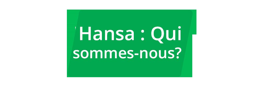 Hansa: Qui sommes-nous? About Hansa